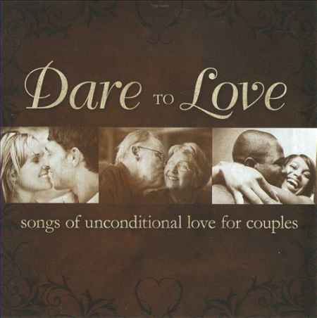 Dare To Love: Songs Of Unconditional Love For Couples (2009)