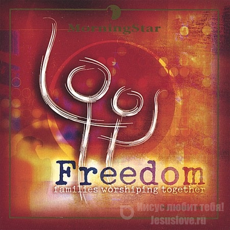 MorningStar. Freedom - Families Worshipping Together (2008)