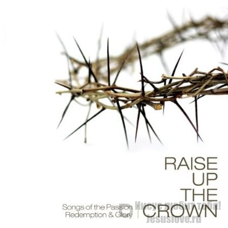 Various Arists. Raise Up The Crown (2009)
