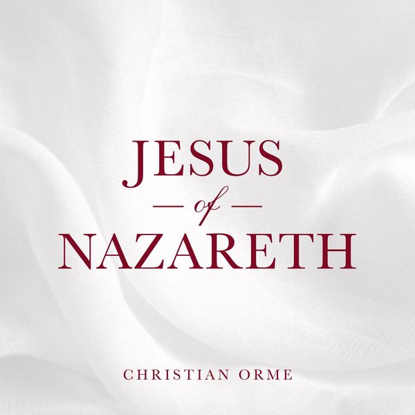 Christian Orme - Jesus of Nazareth