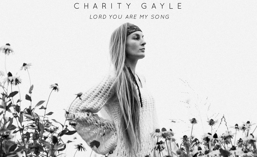 Charity Gayle - Lord You Are My Song (2018)